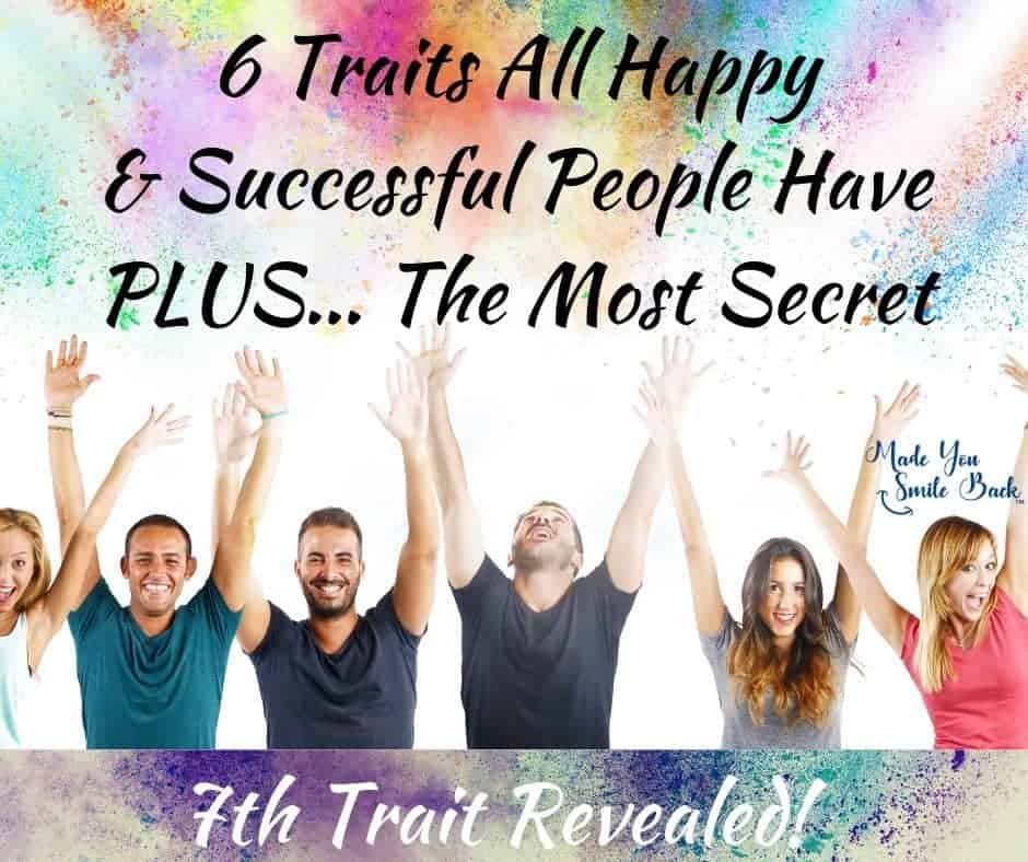 6 Traits All Happy & Successful People Have Plus The Most Secret 7th Trail Revealed! Made You Smile Back